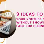 9 Ideas to Start Your YouTube channel Without Showing Your Face For Beginners