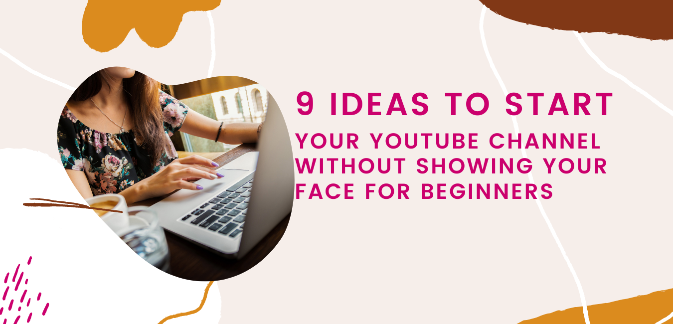 9 Evergreen Ideas to Start YouTube Channel Without Showing Your Face