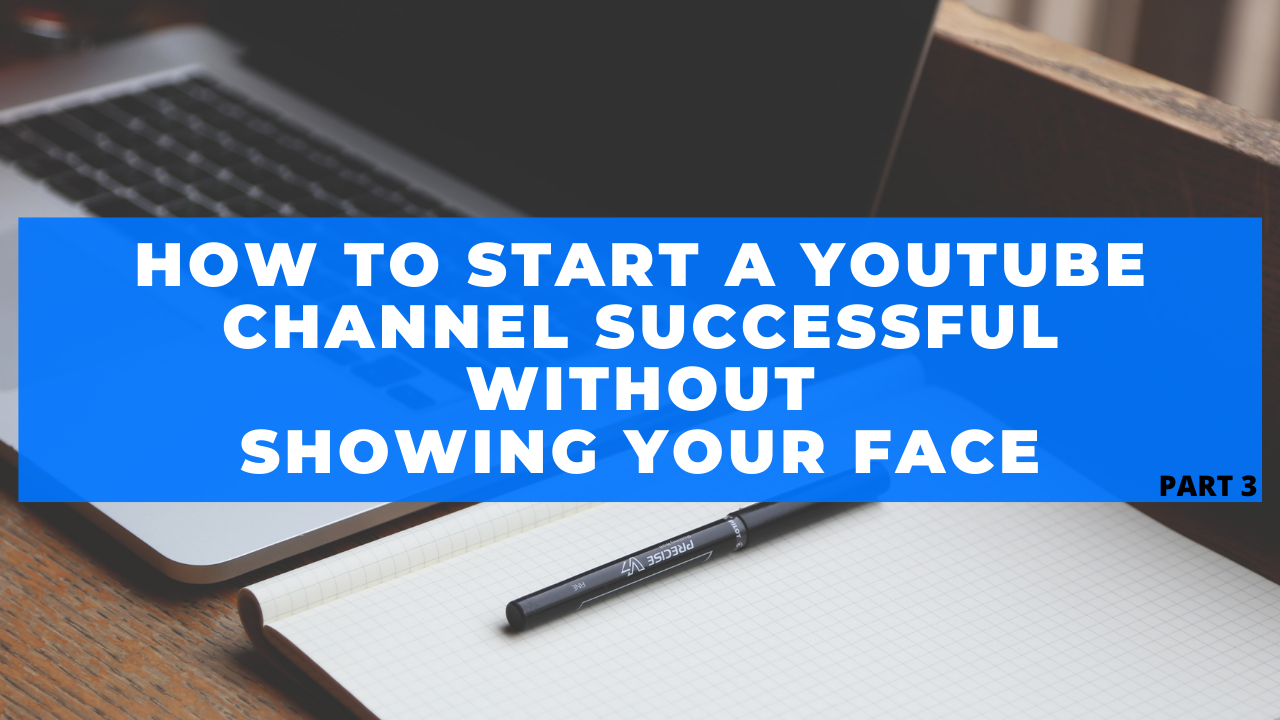 How to start a YouTube channel successful without showing Your Face(1)