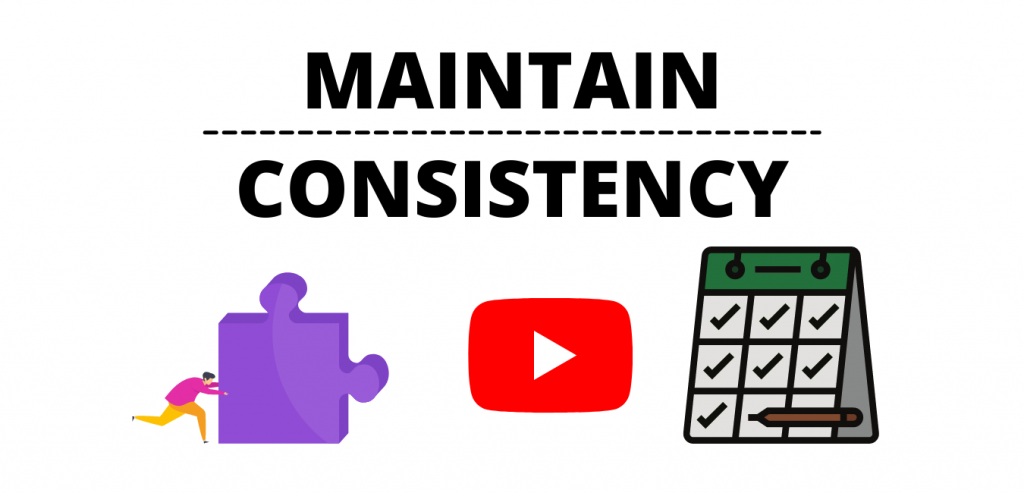 Be Consistent: How to Grow YouTube Channel : Maintain Consistency