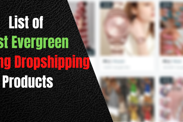 List of Best Evergreen Winning Dropshipping Products Evergreen