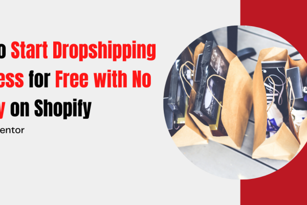 How to Start Dropshipping Business for Free with No Money on Shopify