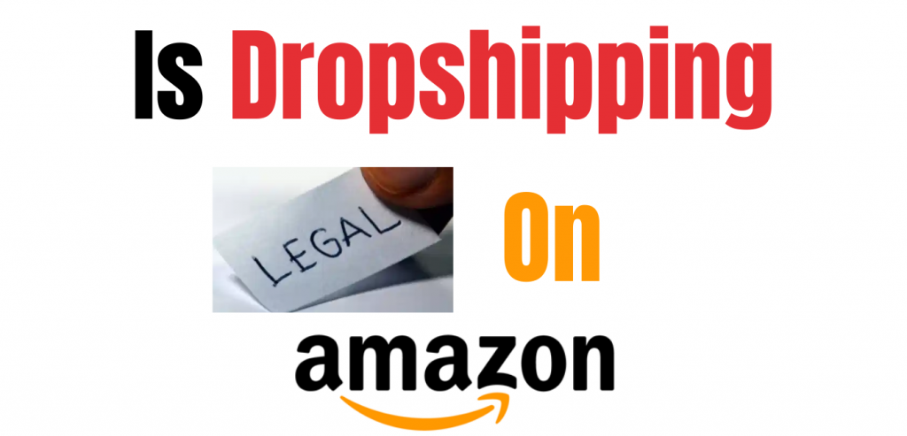 Is Dropshipping Legal on Amazon?